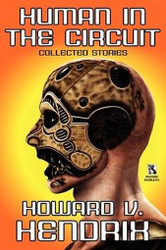 Wildside Double #15 - Human in the Circuit: Collected Stories / Perception of Death: Collected Stories, by Howard V. Hendrix (Paperback)