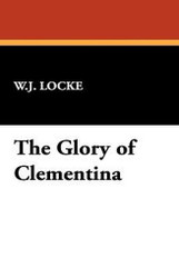 The Glory of Clementina, by W. J. Locke (Hardcover)