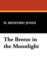 The Breeze in the Moonlight, translated by H. Bedford-Jones (Hardcover)