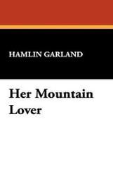 Her Mountain Lover, by Hamlin Garland (Hardcover)