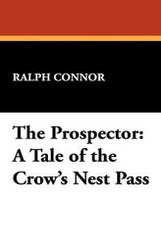 The Prospector: A Tale of the Crow's Nest Pass, by Ralph Connor (Paperback)