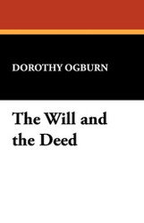 The Will and the Deed, by Dorothy Ogburn (Paperback)