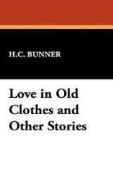 Love in Old Clothes and Other Stories, by H.C. Bunner (Hardcover)