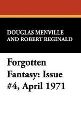 Forgotten Fantasy: Issue #4, April 1971, edited by Douglas Menville and Robert Reginald (Paperback)