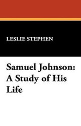 Samuel Johnson: A Study of His Life, by Leslie Stephen (Paperback)
