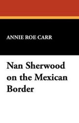 Nan Sherwood on the Mexican Border, by Annie Roe Carr (Paperback)