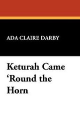 Keturah Came 'Round the Horn, by Ada Claire Darby (Paperback)