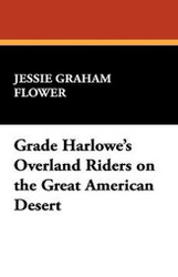 Grace Harlowe's Overland Riders on the Great American Desert, by Jessie Graham Flower (Hardcover)