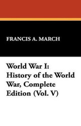 World War I: History of the World War, Complete Edition (Vol. V), by Francis A. March (Paperback)