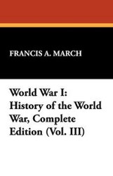 World War I: History of the World War, Complete Edition (Vol. III), by Francis A. March (Hardcover)