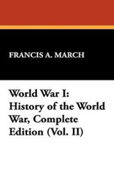 World War I: History of the World War, Complete Edition (Vol. II), by Francis A. March (Paperback)