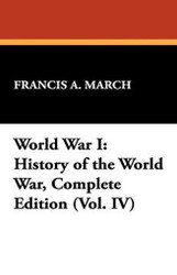 World War I: History of the World War, Complete Edition (Vol. IV), by Francis A. March (Paperback)