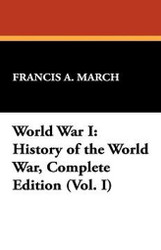 World War I: History of the World War, Complete Edition (Vol. I), by Francis A. March (Paperback)