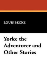 Yorke the Adventurer and Other Stories, by Louis Becke (Paperback)