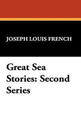 Great Sea Stories, compiled by Joseph Louis French (Hardcover)