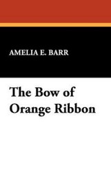 The Bow of Orange Ribbon, by Amelia E. Barr (Paperback)
