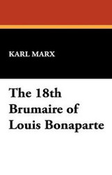 The 18th Brumaire of Louis Bonaparte, by Karl Marx (Hardcover)
