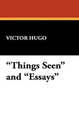 """Things Seen"" and ""Essays"", by Victor Hugo (Paperback)"