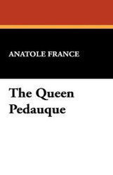 The Queen Pedauque, by Anatole France (Hardcover)