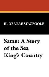 Satan: A Story of the Sea King's Country, by H. DeVere Stacpoole (Hardcover)