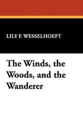 The Winds, the Woods, and the Wanderer, by Lily E. Wesselhoeft (Paperback)