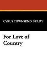 For Love of Country, by Cyrus Townsend Brady (Hardcover)