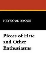 Pieces of Hate and Other Enthusiasms, by Heywood Broun (Hardcover)