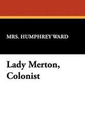 Lady Merton, Colonist, by Mrs. Humphrey Ward (Paperback)