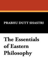 The Essentials of Eastern Philosophy, by Prabhu Dutt Shastri (Paperback)