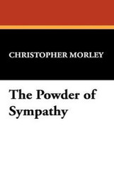 The Powder of Sympathy, by Christopher Morley (Hardcover)