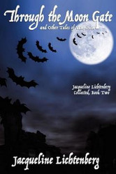 Through the Moon Gate and Other Tales of Vampirism: Jacqueline Lichtenberg Collected, Book Two, by Jacqueline Lichtenberg (Paperback)