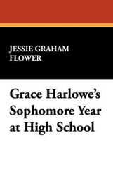 Grace Harlowe's Sophomore Year at High School, by Jessie Graham Flower (Hardcover)