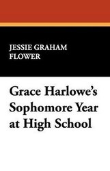 Grace Harlowe's Sophomore Year at High School, by Jessie Graham Flower (Paperback)