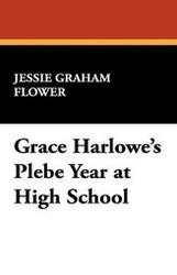 Grace Harlowe's Plebe Year at High School, by Jessie Graham Flower (Paperback)