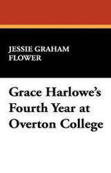 Grace Harlowe's Fourth Year at Overton College, by Jessie Graham Flower (Hardcover)