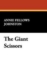 The Giant Scissors, by Annie Fellows Johnston (Paperback)