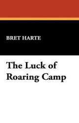 The Luck of Roaring Camp, by Bret Harte (Hardcover)