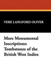 More Monumental Inscriptions: Tombstones of the British West Indies, by Vere Langford Oliver (Hardcover)