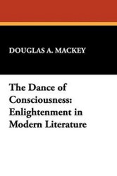 The Dance of Consciousness: Enlightenment in Modern Literature, by Douglas A. Mackey (Paperback)