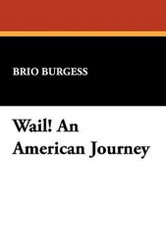Wail! An American Journey, by Brio Burgess (Hardcover)