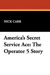 America's Secret Service Ace: The Operator 5 Story, by Nick Carr (Paperback)