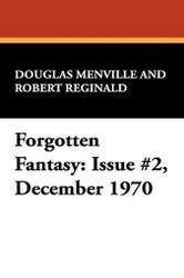 Forgotten Fantasy: Issue #2, December 1970, edited by Douglas Menville and Robert Reginald (Paperback)
