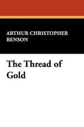The Thread of Gold, by Arthur Christopher Benson (Hardcover)