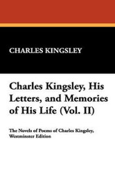 Charles Kingsley, His Letters, and Memories of His Life (Vol. II), by Charles Kingsley (Hardcover)