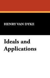 Ideals and Applications, by Henry Van Dyke (Paperback)