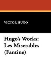 Hugo's Works: Les Miserables (Fantine), by Victor Hugo (Hardcover)