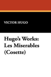 Hugo's Works: Les Miserables (Cosette), by Victor Hugo (Hardcover)