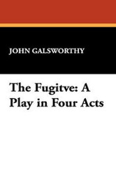 The Fugitve: A Play in Four Acts, by John Galsworthy (Hardcover)