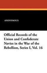 Official Records of the Union and Confederate Navies in the War of the Rebellion, Series I, Vol. 16 (Paperback)