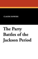 The Party Battles of the Jackson Period, by Claude Bowers (Paperback)